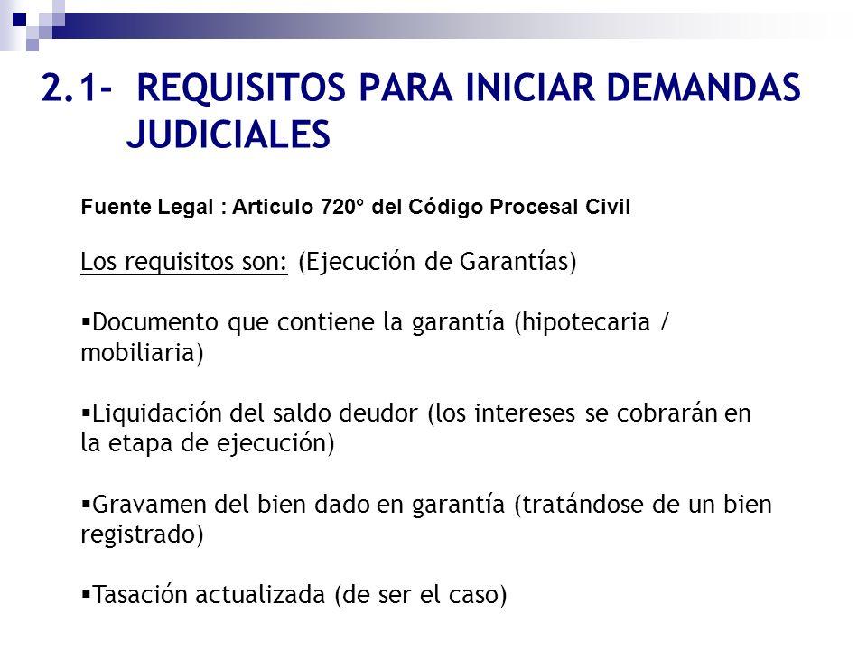 2.1- REQUISITOS PARA INICIAR DEMANDAS JUDICIALES Fuente Legal : Articulo 720° del Código Procesal Civil Los requisitos son: (Ejecución de Garantías) D