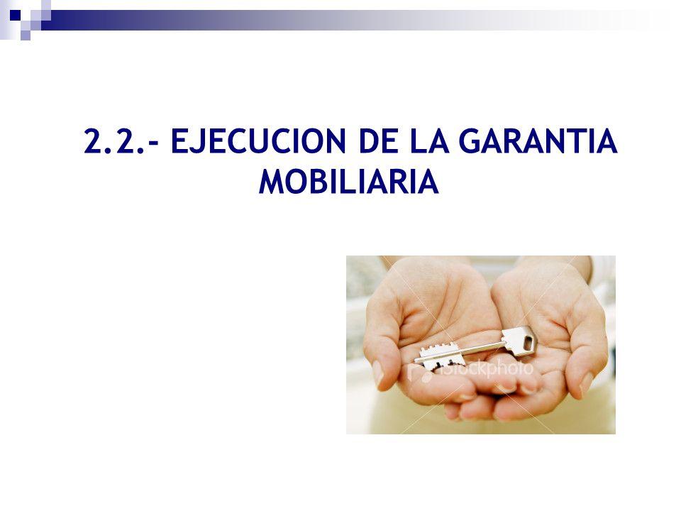2.2.- EJECUCION DE LA GARANTIA MOBILIARIA