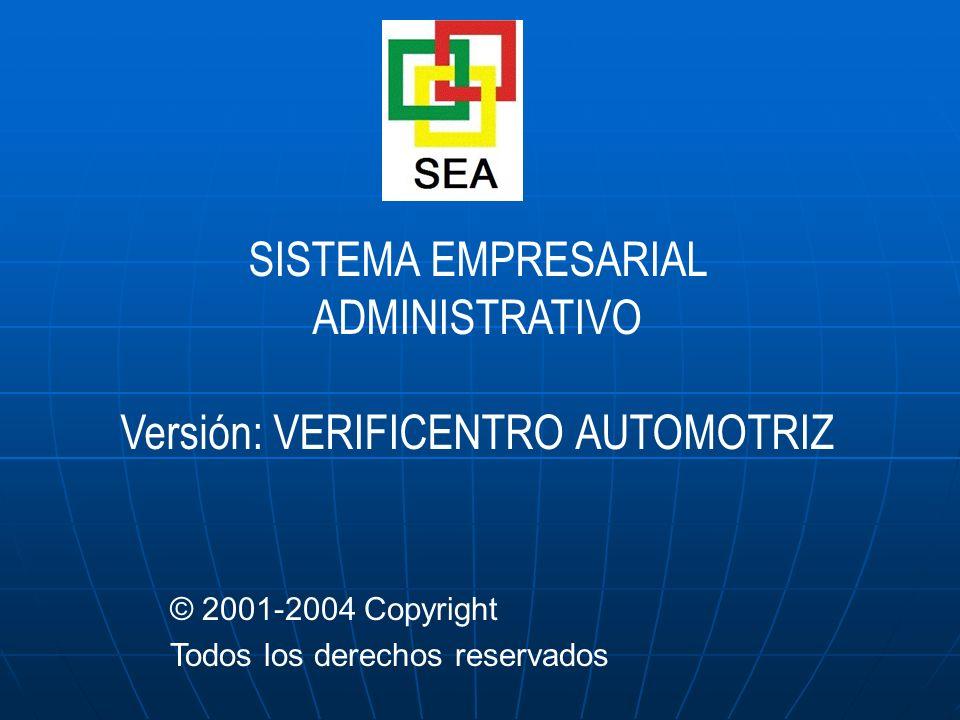 SISTEMA EMPRESARIAL ADMINISTRATIVO Versión: VERIFICENTRO AUTOMOTRIZ © 2001-2004 Copyright Todos los derechos reservados