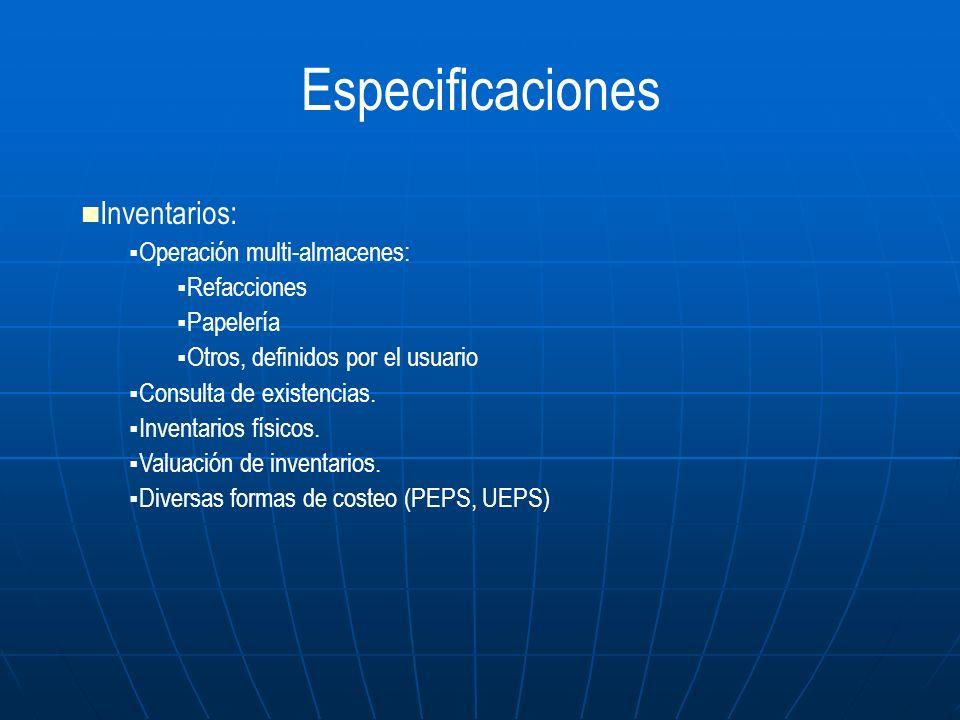 Inventarios: Operación multi-almacenes: Refacciones Papelería Otros, definidos por el usuario Consulta de existencias. Inventarios físicos. Valuación