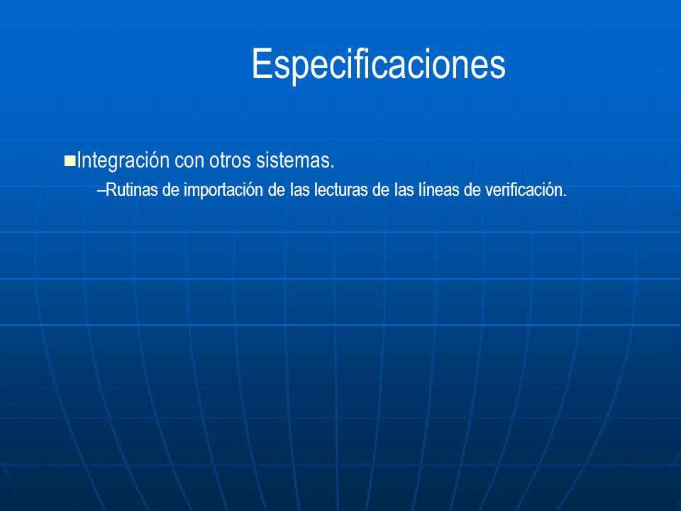 Integración con otros sistemas. –Rutinas de importación de las lecturas de las líneas de verificación. Especificaciones