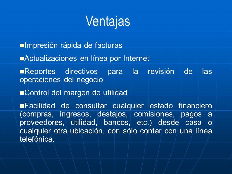 Ventajas Impresión rápida de facturas Actualizaciones en línea por Internet Reportes directivos para la revisión de las operaciones del negocio Contro