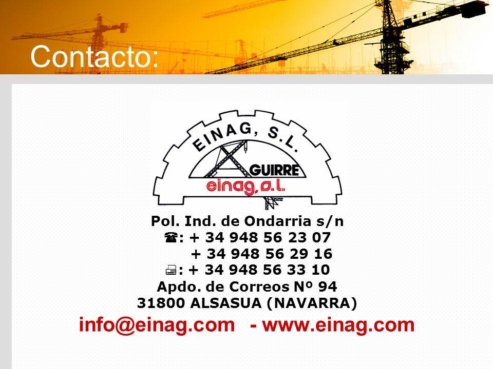 Contacto: Pol. Ind. de Ondarria s/n : + 34 948 56 23 07 + 34 948 56 29 16 : + 34 948 56 33 10 Apdo. de Correos Nº 94 31800 ALSASUA (NAVARRA) info@eina