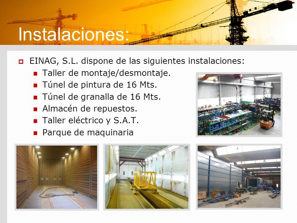 Instalaciones: EINAG, S.L. dispone de las siguientes instalaciones: Taller de montaje/desmontaje. Túnel de pintura de 16 Mts. Túnel de granalla de 16