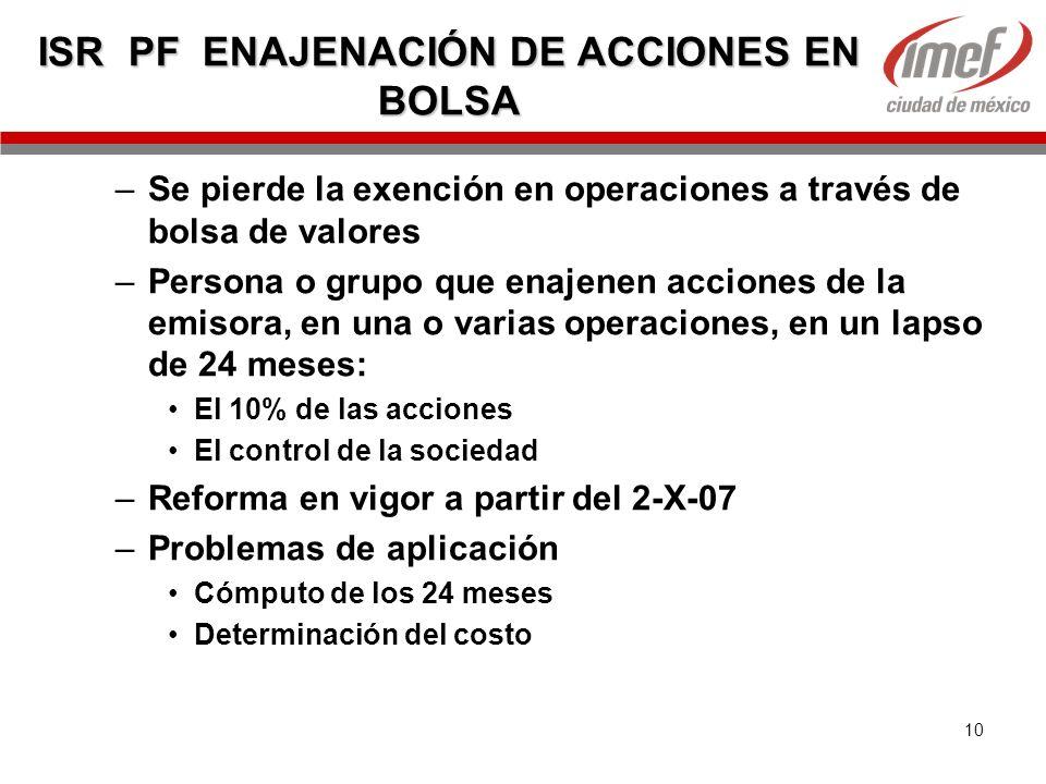 10 ISR PF ENAJENACIÓN DE ACCIONES EN BOLSA –Se pierde la exención en operaciones a través de bolsa de valores –Persona o grupo que enajenen acciones d