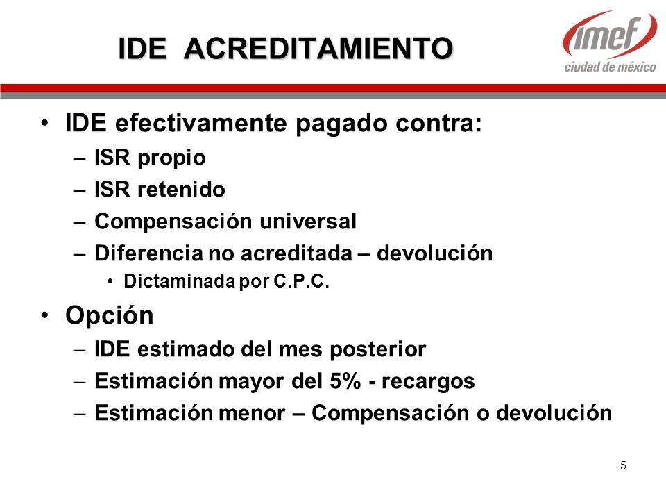 5 IDE ACREDITAMIENTO IDE efectivamente pagado contra: –ISR propio –ISR retenido –Compensación universal –Diferencia no acreditada – devolución Dictami