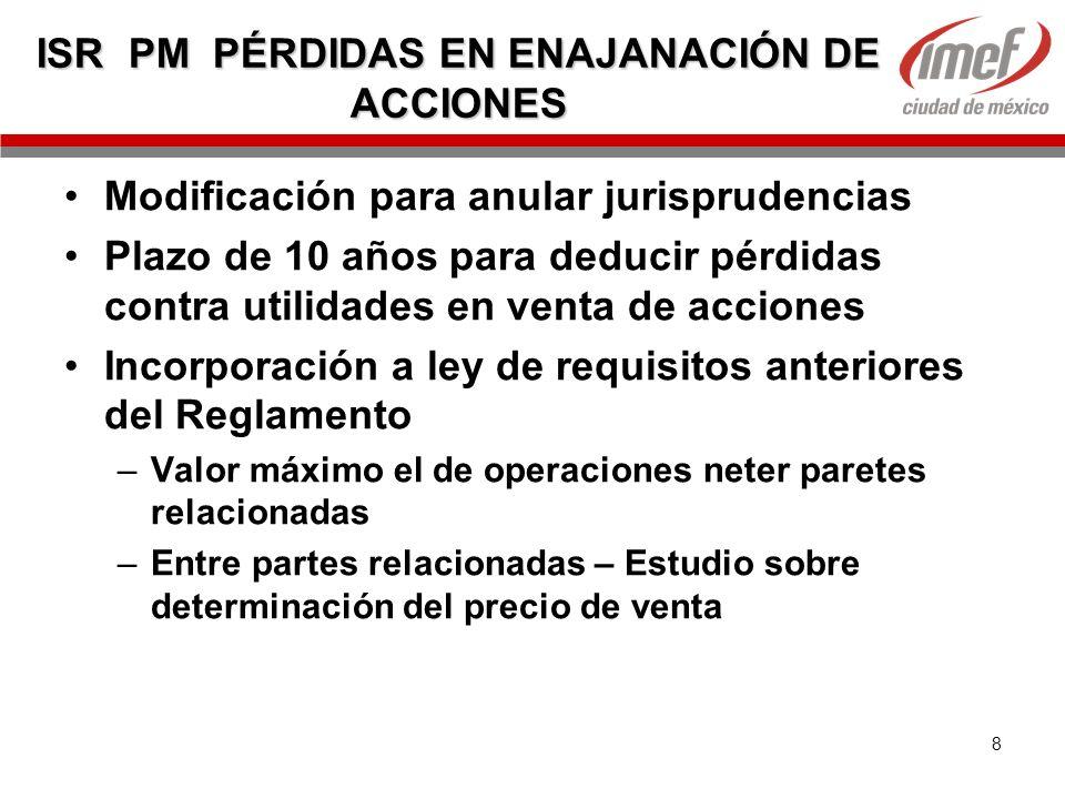8 ISR PM PÉRDIDAS EN ENAJANACIÓN DE ACCIONES Modificación para anular jurisprudencias Plazo de 10 años para deducir pérdidas contra utilidades en vent