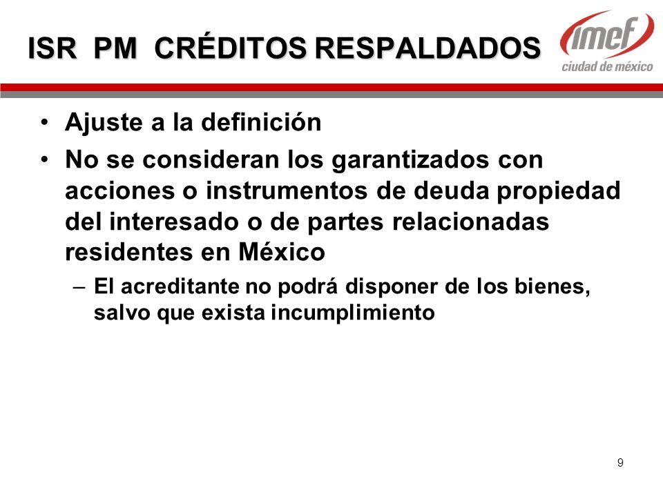 9 ISR PM CRÉDITOS RESPALDADOS Ajuste a la definición No se consideran los garantizados con acciones o instrumentos de deuda propiedad del interesado o