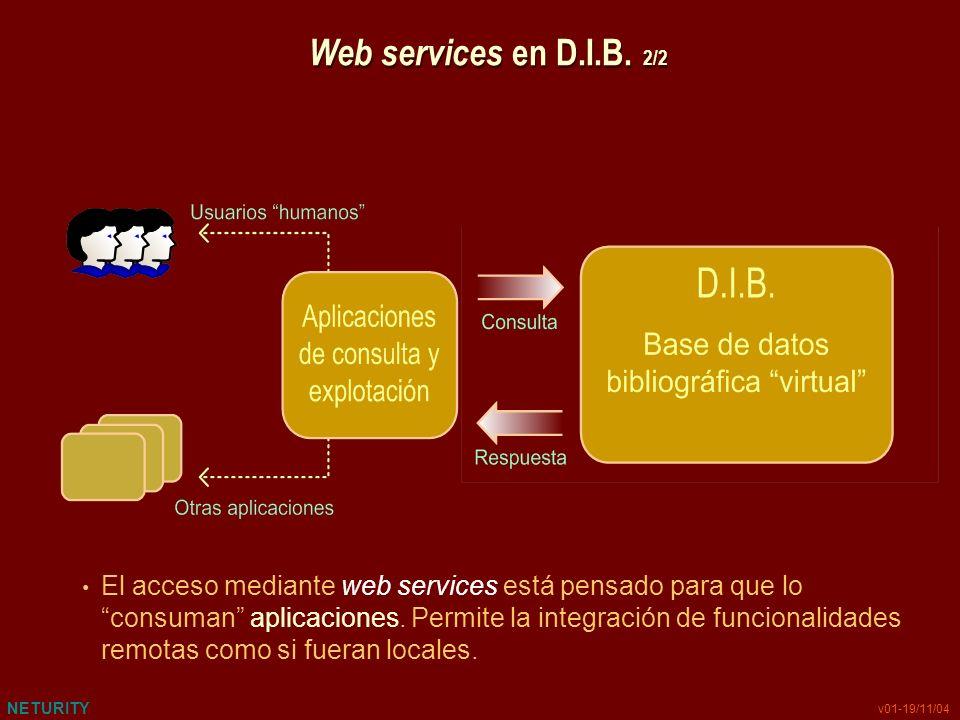 NETURITY v01-19/11/04 El acceso mediante web services está pensado para que lo consuman aplicaciones. Permite la integración de funcionalidades remota