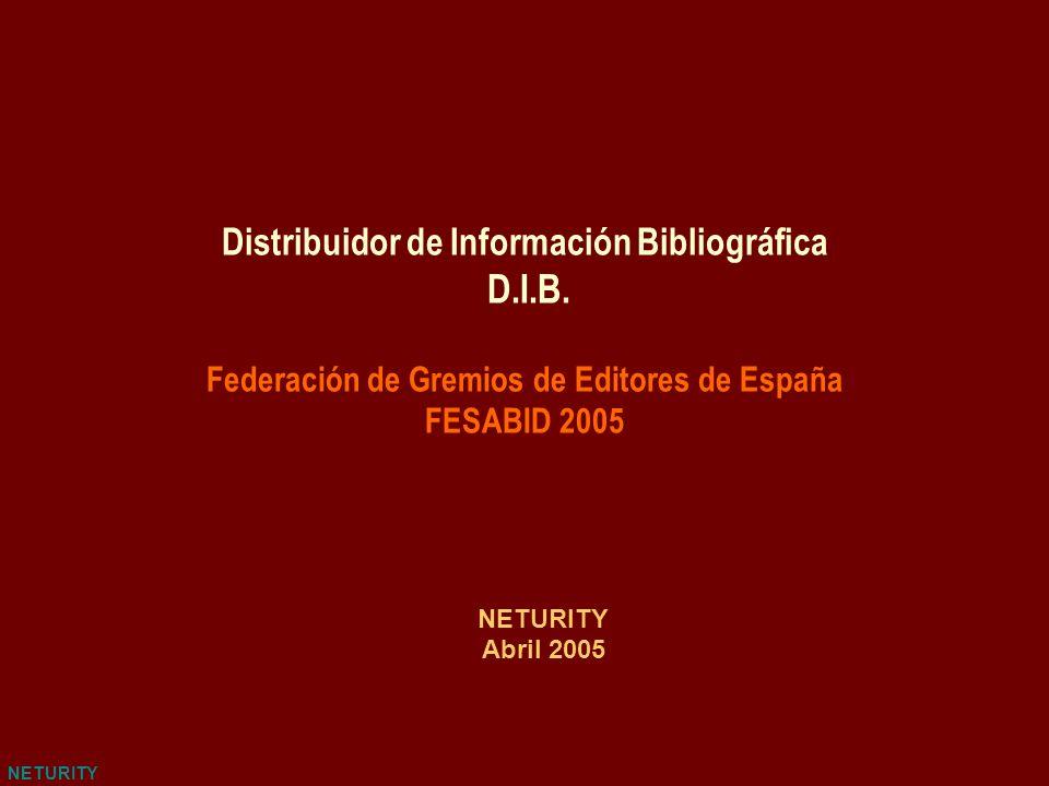 NETURITY Distribuidor de Información Bibliográfica D.I.B. Federación de Gremios de Editores de España FESABID 2005 NETURITY Abril 2005