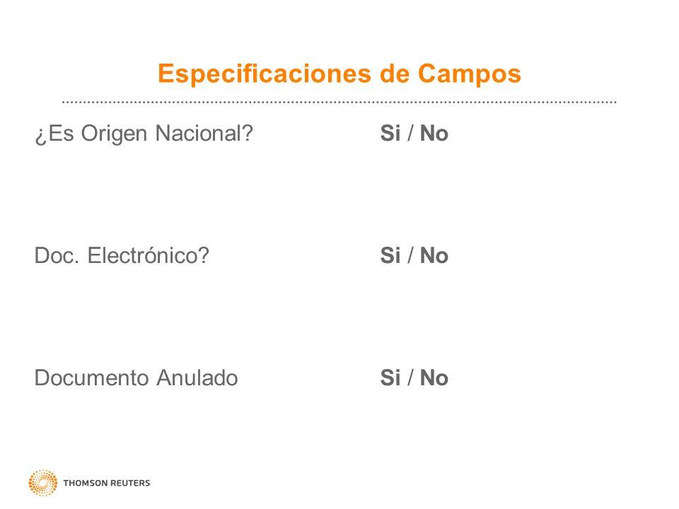 Especificaciones de Campos ¿Es Origen Nacional? Si / No Doc. Electrónico? Si / No Documento Anulado Si / No