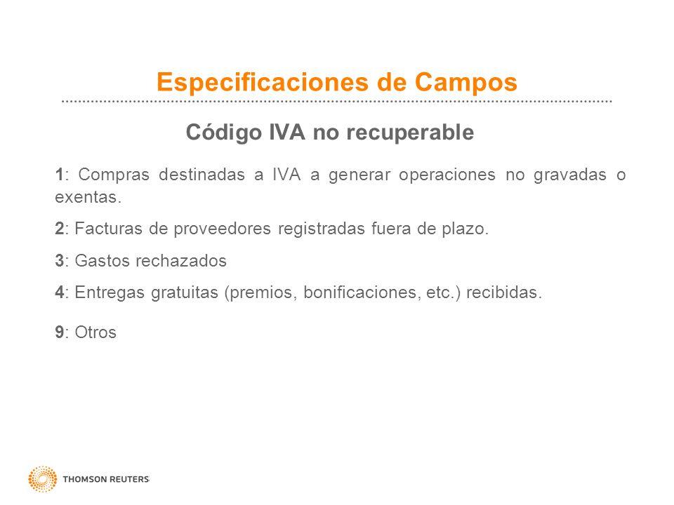 Especificaciones de Campos Código IVA no recuperable 1: Compras destinadas a IVA a generar operaciones no gravadas o exentas. 2: Facturas de proveedor