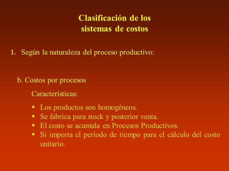 Clasificación de los sistemas de costos b. Costos por procesos Características: Los productos son homogéneos. Se fabrica para stock y posterior venta.