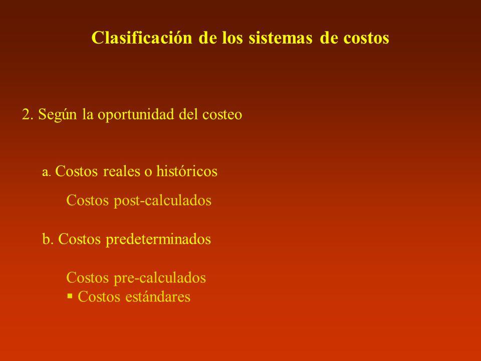 Clasificación de los sistemas de costos 2. Según la oportunidad del costeo a. Costos reales o históricos Costos post-calculados b. Costos predetermina
