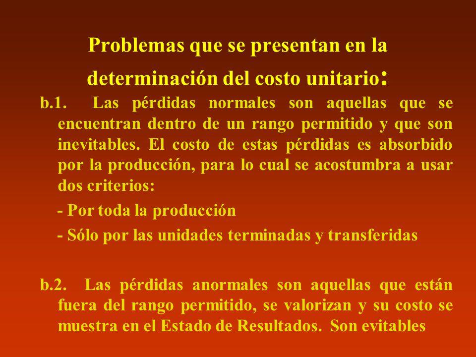Problemas que se presentan en la determinación del costo unitario : b.1. Las pérdidas normales son aquellas que se encuentran dentro de un rango permi