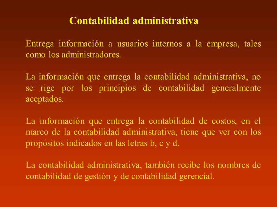 Entrega información a usuarios internos a la empresa, tales como los administradores. La información que entrega la contabilidad administrativa, no se