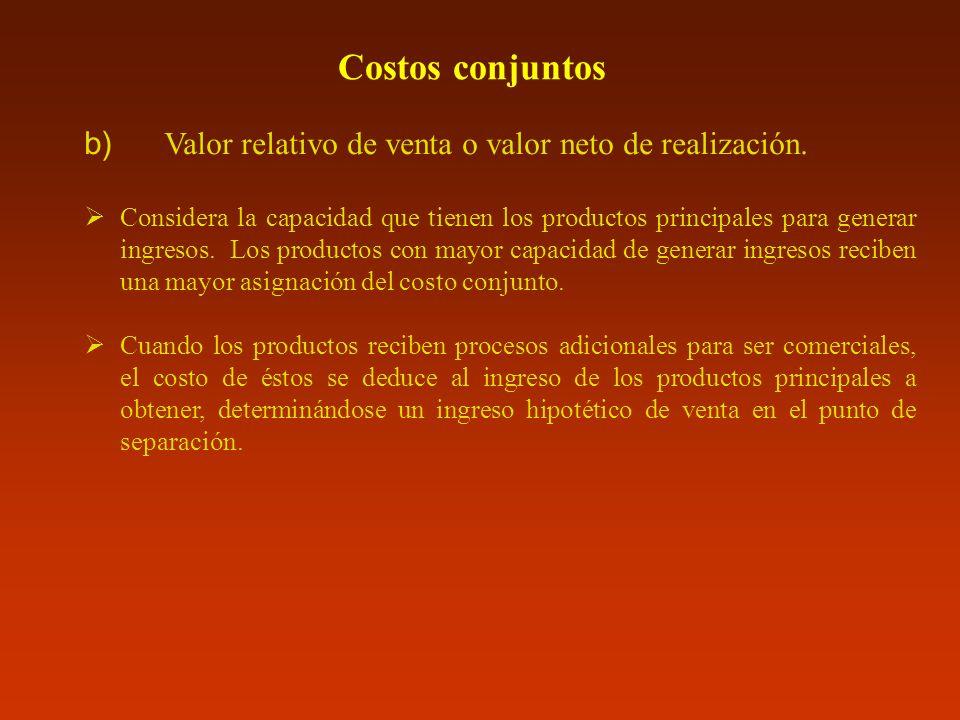 Costos conjuntos b) Valor relativo de venta o valor neto de realización. Considera la capacidad que tienen los productos principales para generar ingr
