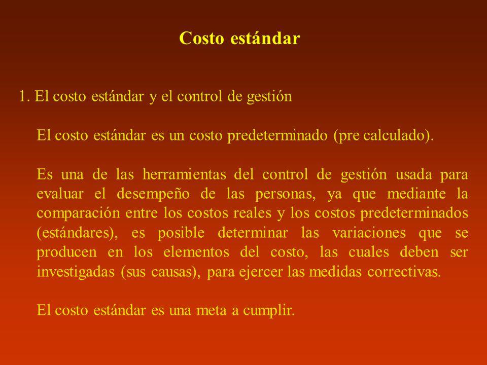 Costo estándar 1. El costo estándar y el control de gestión El costo estándar es un costo predeterminado (pre calculado). Es una de las herramientas d
