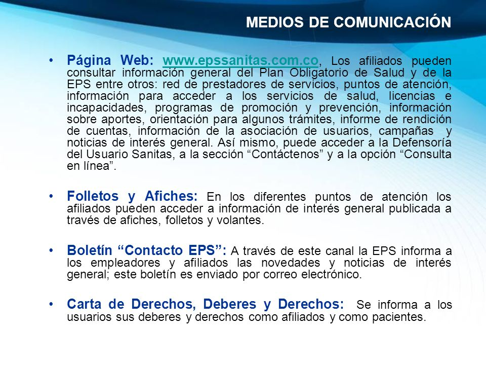 Página Web: www.epssanitas.com.co, Los afiliados pueden consultar información general del Plan Obligatorio de Salud y de la EPS entre otros: red de pr
