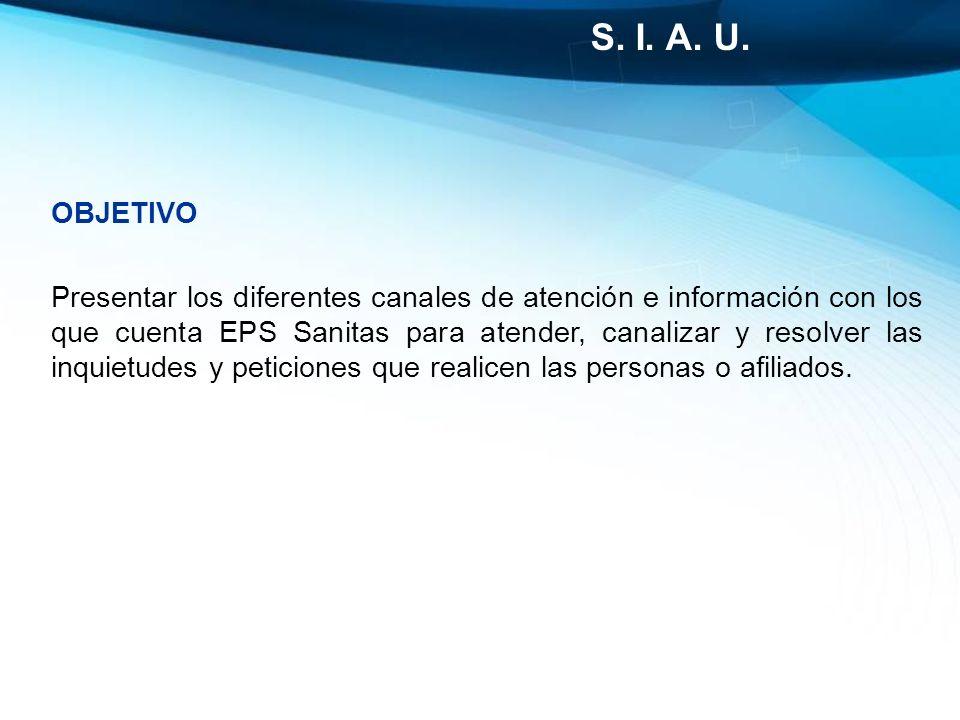OBJETIVO Presentar los diferentes canales de atención e información con los que cuenta EPS Sanitas para atender, canalizar y resolver las inquietudes