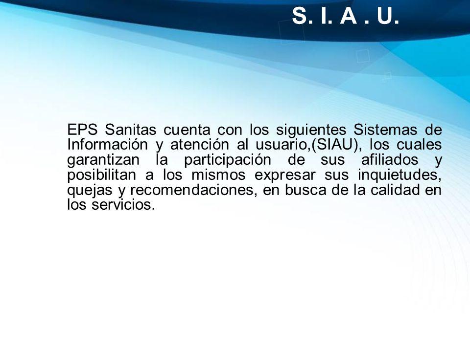 EPS Sanitas cuenta con los siguientes Sistemas de Información y atención al usuario,(SIAU), los cuales garantizan la participación de sus afiliados y