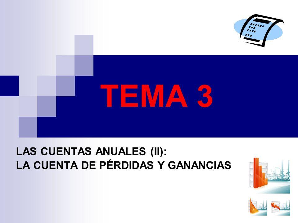 TEMA 3 LAS CUENTAS ANUALES (II): LA CUENTA DE PÉRDIDAS Y GANANCIAS