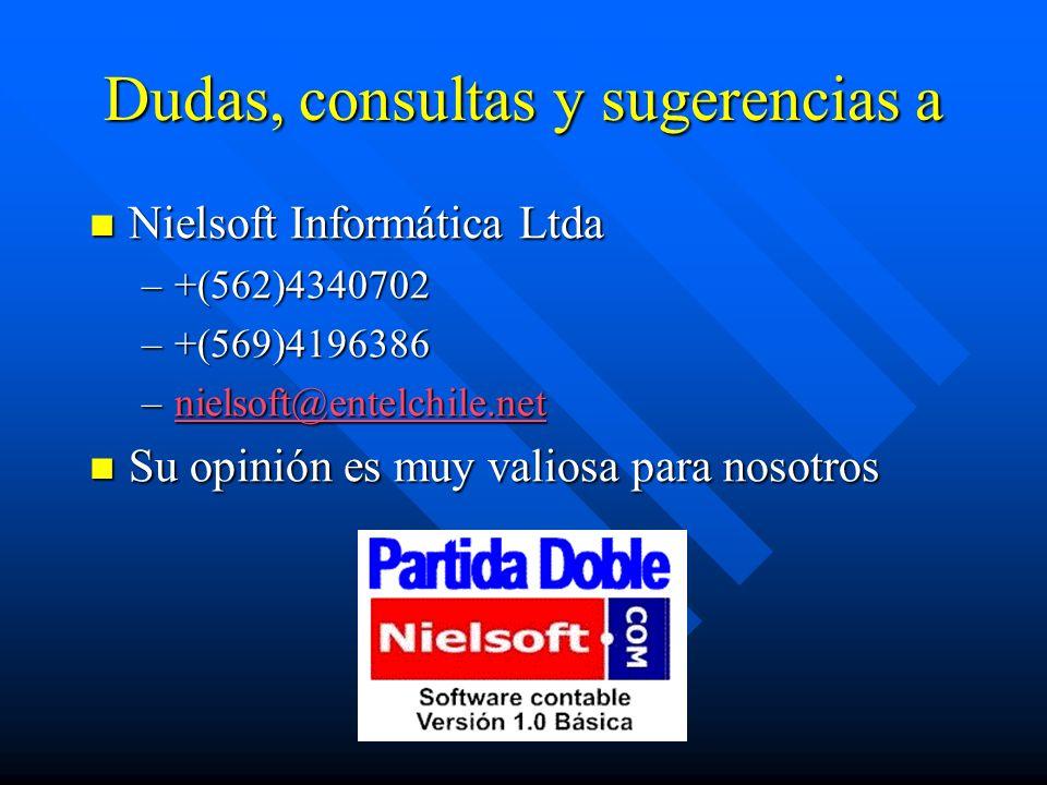 Dudas, consultas y sugerencias a Nielsoft Informática Ltda Nielsoft Informática Ltda –+(562)4340702 –+(569)4196386 –nielsoft@entelchile.net nielsoft@e