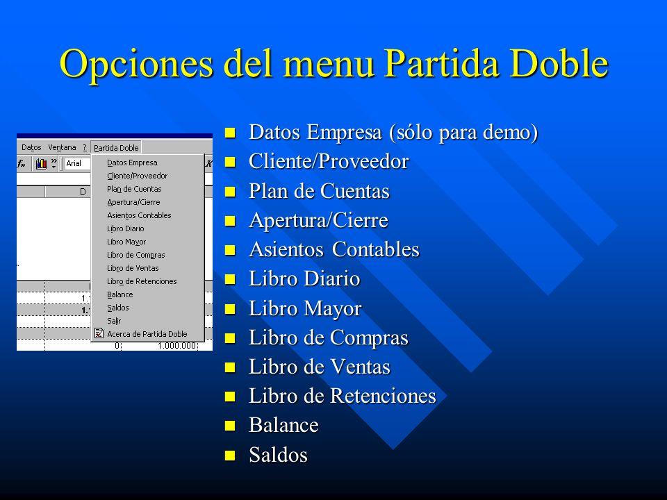 Opciones del menu Partida Doble Datos Empresa (sólo para demo) Cliente/Proveedor Plan de Cuentas Apertura/Cierre Asientos Contables Libro Diario Libro