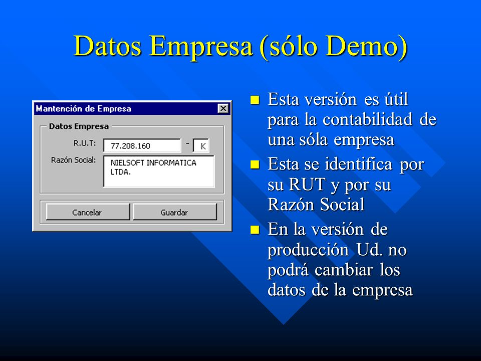 Datos Empresa (sólo Demo) Esta versión es útil para la contabilidad de una sóla empresa Esta se identifica por su RUT y por su Razón Social En la versión de producción Ud.