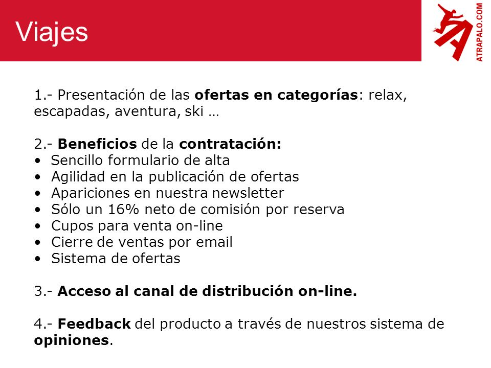 1.- Presentación de las ofertas en categorías: relax, escapadas, aventura, ski … 2.- Beneficios de la contratación: Sencillo formulario de alta Agilid