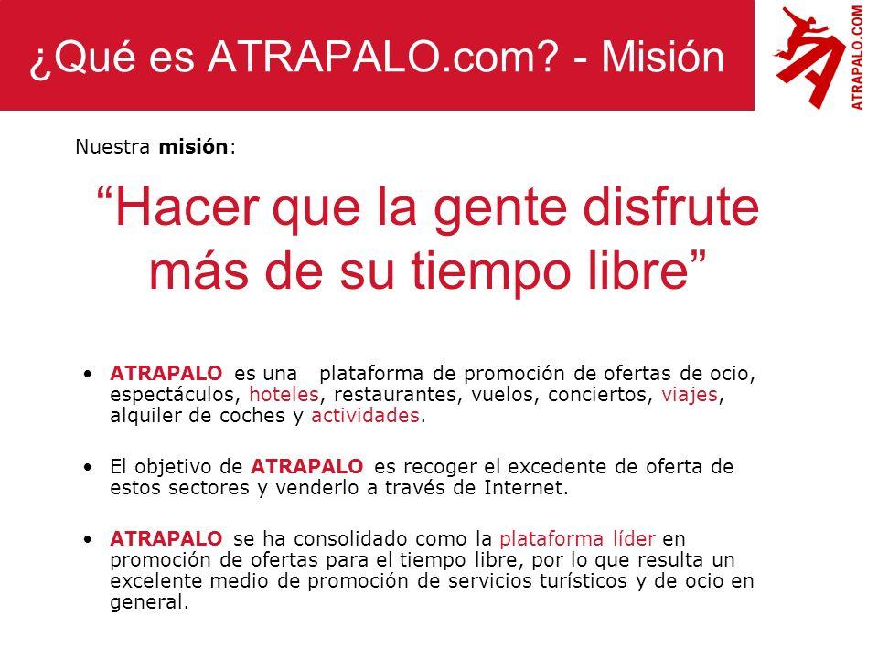 ¿Qué es ATRAPALO.com? - Misión Hacer que la gente disfrute más de su tiempo libre ATRAPALO es una plataforma de promoción de ofertas de ocio, espectác