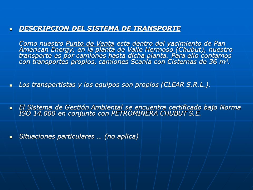 DESCRIPCION DEL SISTEMA DE TRANSPORTE DESCRIPCION DEL SISTEMA DE TRANSPORTE Como nuestro Punto de Venta esta dentro del yacimiento de Pan American Ene