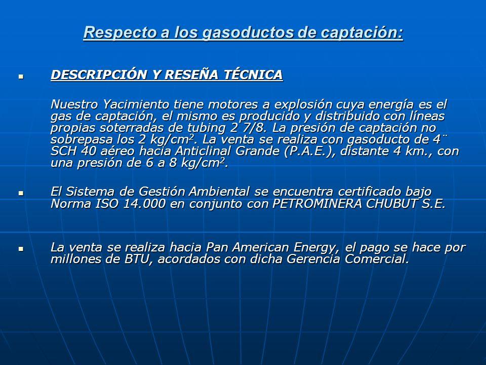 Respecto a los gasoductos de captación: DESCRIPCIÓN Y RESEÑA TÉCNICA DESCRIPCIÓN Y RESEÑA TÉCNICA Nuestro Yacimiento tiene motores a explosión cuya en