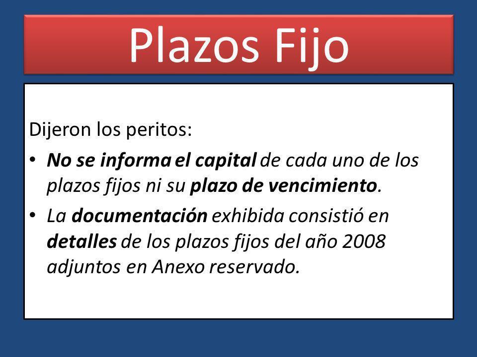 Plazos Fijo Dijeron los peritos: No se informa el capital de cada uno de los plazos fijos ni su plazo de vencimiento. La documentación exhibida consis