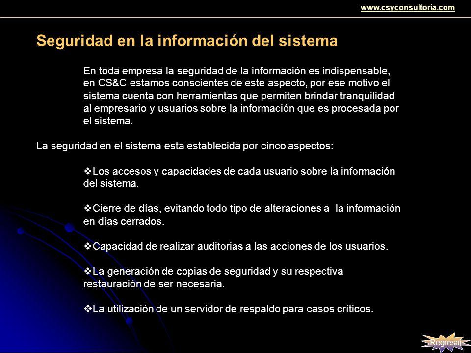Seguridad en la información del sistema Regresar www.csyconsultoria.com En toda empresa la seguridad de la información es indispensable, en CS&C estam
