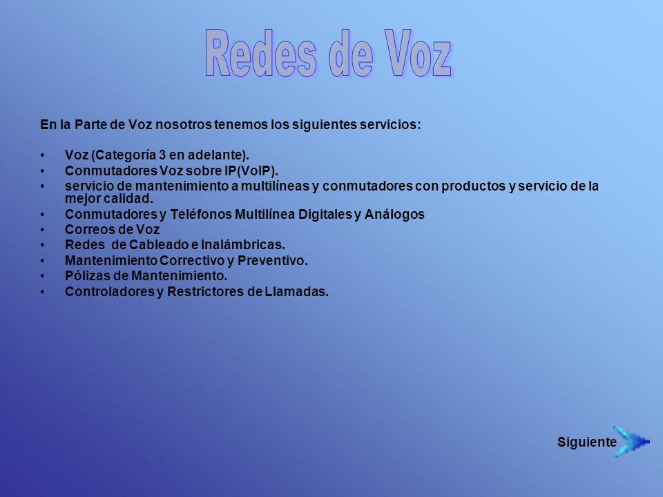 En la Parte de Voz nosotros tenemos los siguientes servicios: Voz (Categoría 3 en adelante). Conmutadores Voz sobre IP(VoIP). servicio de mantenimient