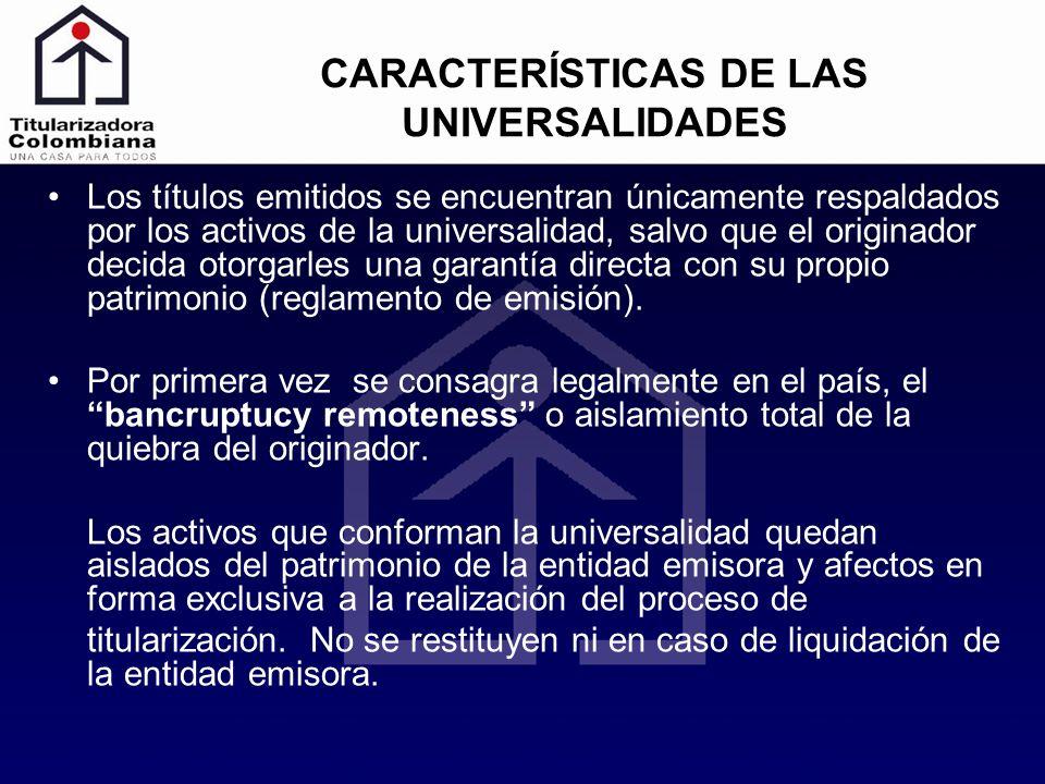 CARACTERÍSTICAS DE LAS UNIVERSALIDADES Los títulos emitidos se encuentran únicamente respaldados por los activos de la universalidad, salvo que el ori