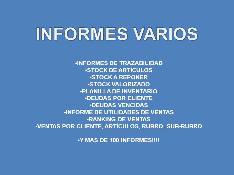 INFORMES DE TRAZABILIDAD STOCK DE ARTÍCULOS STOCK A REPONER STOCK VALORIZADO PLANILLA DE INVENTARIO DEUDAS POR CLIENTE DEUDAS VENCIDAS INFORME DE UTIL