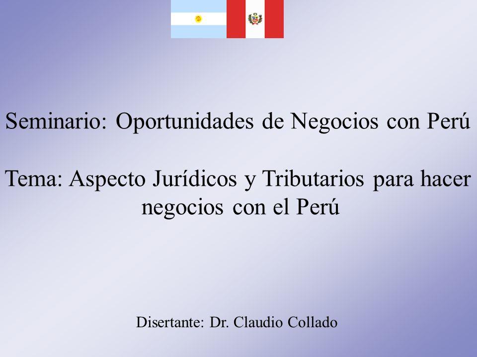 Seminario: Oportunidades de Negocios con Perú Tema: Aspecto Jurídicos y Tributarios para hacer negocios con el Perú Disertante: Dr. Claudio Collado