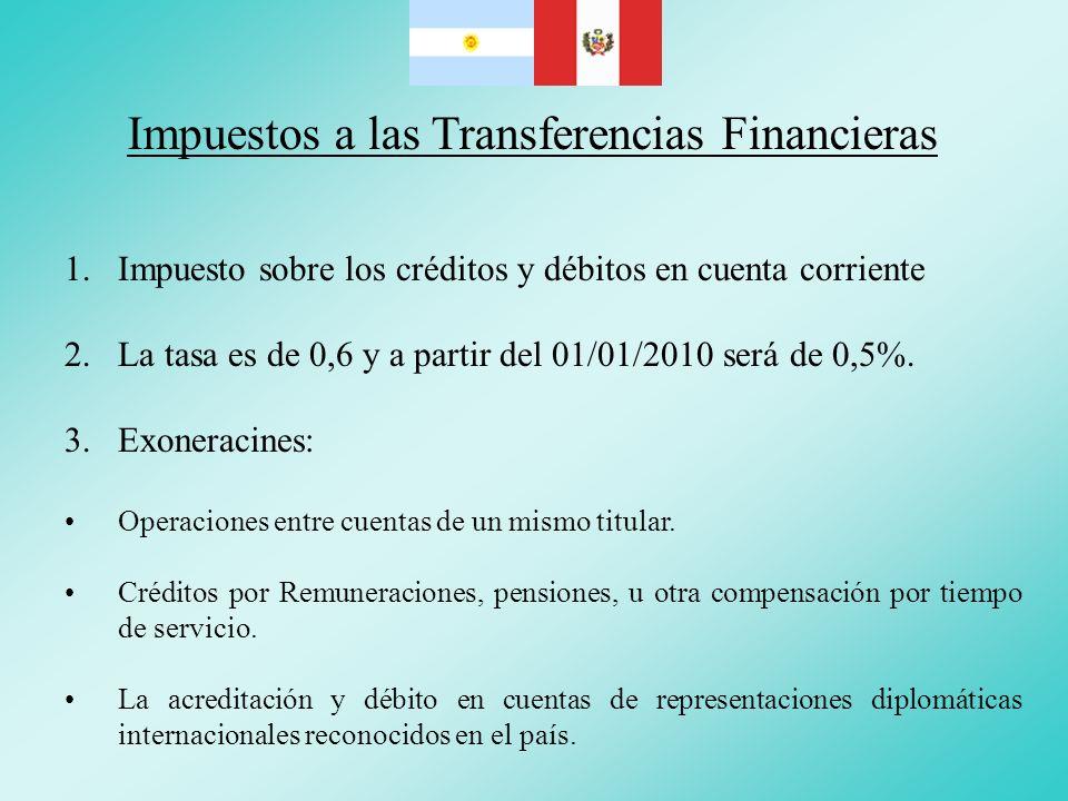 Impuestos a las Transferencias Financieras 1.Impuesto sobre los créditos y débitos en cuenta corriente 2.La tasa es de 0,6 y a partir del 01/01/2010 s