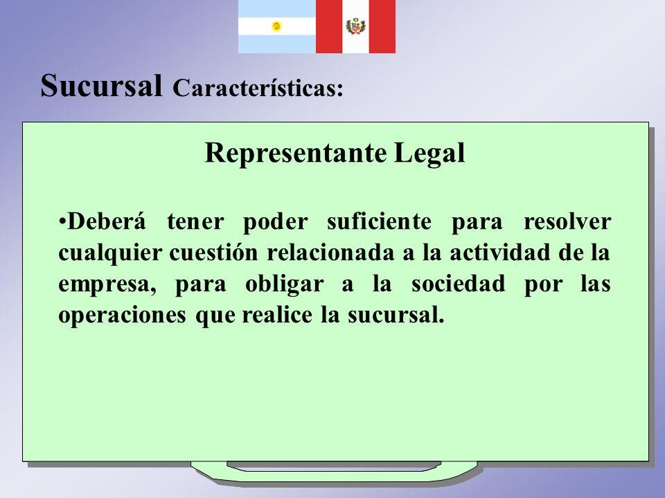 Sucursal Características: Constitución La sucursal carece de personeria jurídica independiante. Esta dotada de representación legal. Goza de autonomía