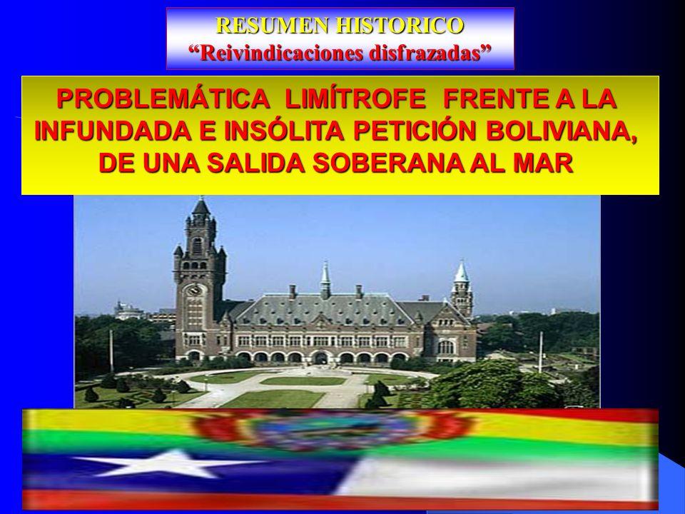 06/04/2014 16:521 RESUMEN HISTORICO Reivindicaciones disfrazadas PROBLEMÁTICA LIMÍTROFE FRENTE A LA INFUNDADA E INSÓLITA PETICIÓN BOLIVIANA, DE UNA SA
