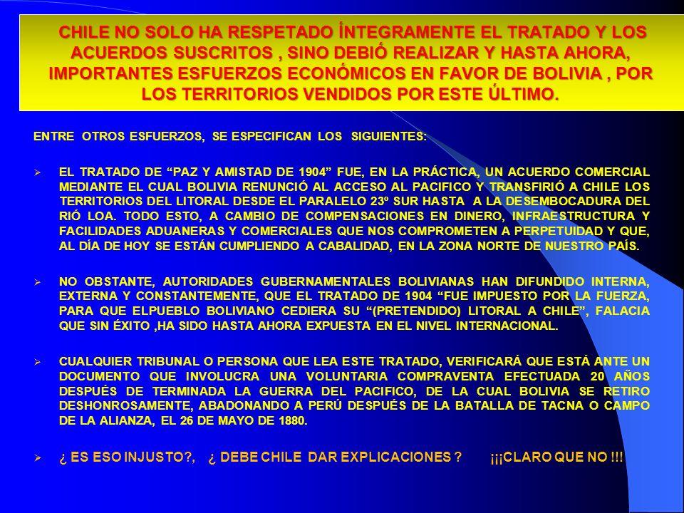 CHILE NO SOLO HA RESPETADO ÍNTEGRAMENTE EL TRATADO Y LOS ACUERDOS SUSCRITOS, SINO DEBIÓ REALIZAR Y HASTA AHORA, IMPORTANTES ESFUERZOS ECONÓMICOS EN FA