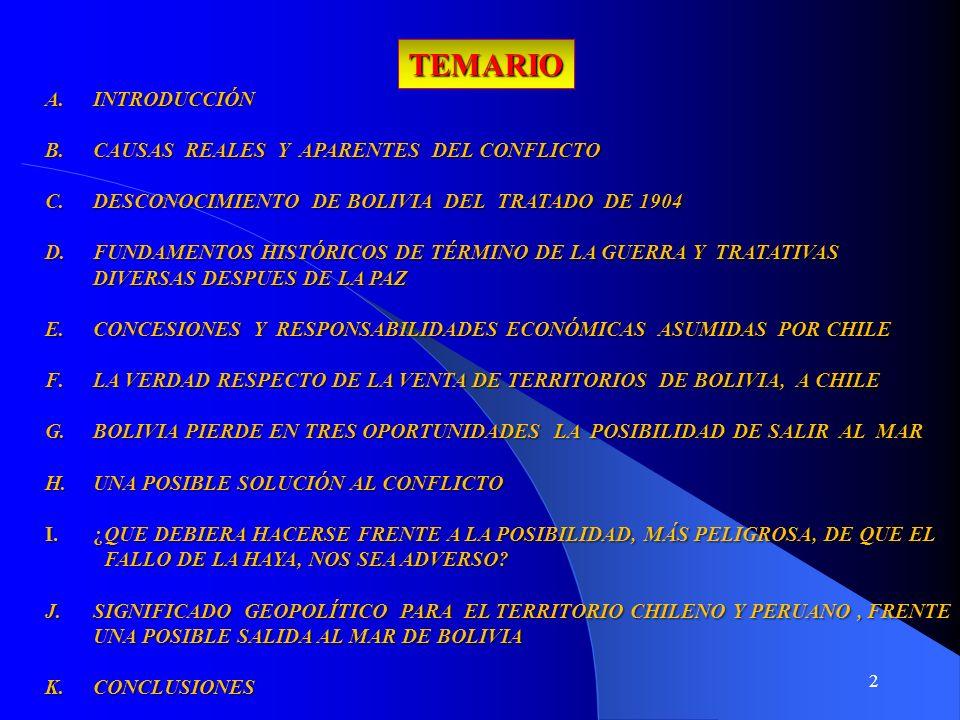 2 TEMARIO A.INTRODUCCIÓN B.CAUSAS REALES Y APARENTES DEL CONFLICTO C.DESCONOCIMIENTO DE BOLIVIA DEL TRATADO DE 1904 D.FUNDAMENTOS HISTÓRICOS DE TÉRMIN