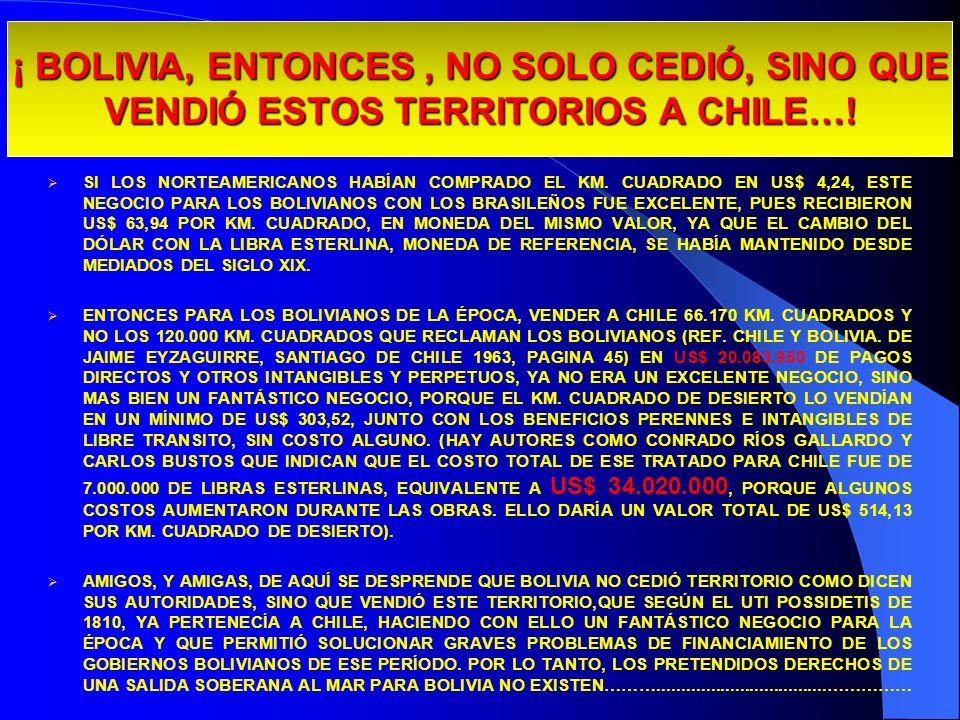 ¡ BOLIVIA, ENTONCES, NO SOLO CEDIÓ, SINO QUE VENDIÓ ESTOS TERRITORIOS A CHILE…! SI LOS NORTEAMERICANOS HABÍAN COMPRADO EL KM. CUADRADO EN US$ 4,24, ES