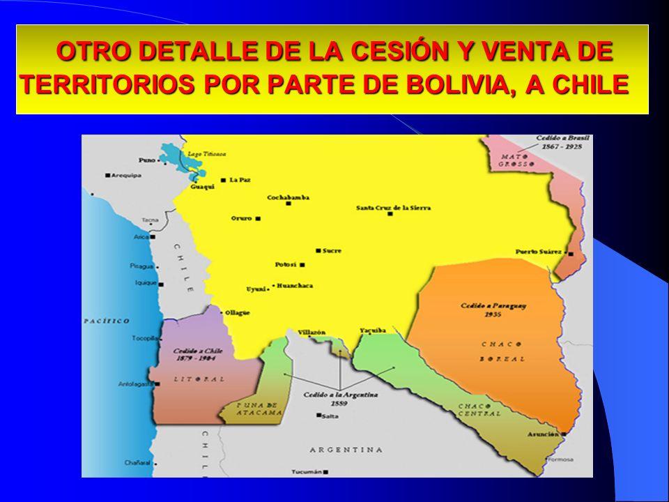 OTRO DETALLE DE LA CESIÓN Y VENTA DE TERRITORIOS POR PARTE DE BOLIVIA, A CHILE OTRO DETALLE DE LA CESIÓN Y VENTA DE TERRITORIOS POR PARTE DE BOLIVIA,