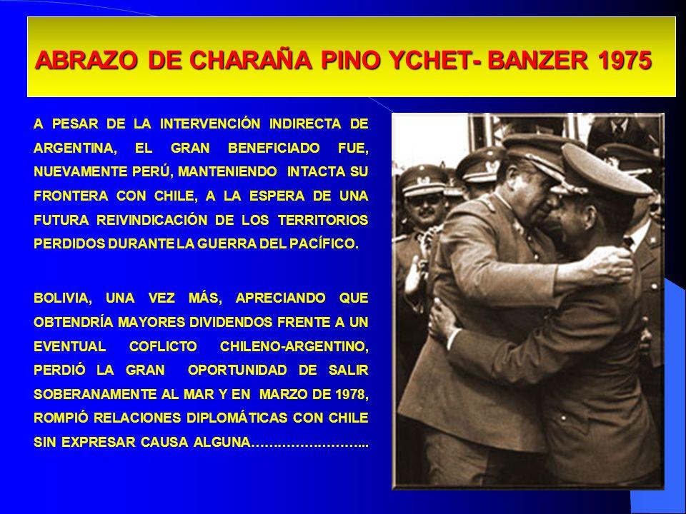 ABRAZO DE CHARAÑA PINO YCHET- BANZER 1975 A PESAR DE LA INTERVENCIÓN INDIRECTA DE ARGENTINA, EL GRAN BENEFICIADO FUE, NUEVAMENTE PERÚ, MANTENIENDO INT