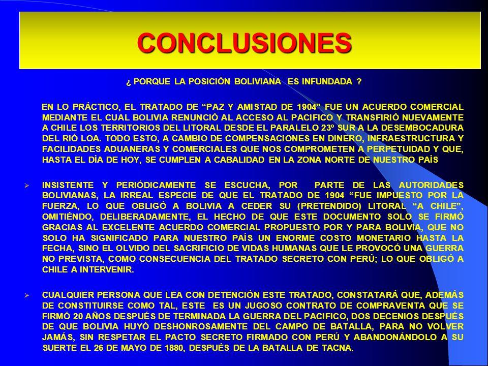 CONCLUSIONES ¿ PORQUE LA POSICIÓN BOLIVIANA ES INFUNDADA ? EN LO PRÁCTICO, EL TRATADO DE PAZ Y AMISTAD DE 1904 FUE UN ACUERDO COMERCIAL MEDIANTE EL CU