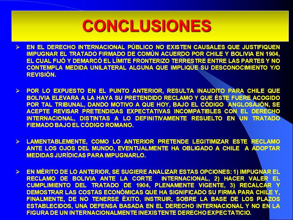 EN EL DERECHO INTERNACIONAL PÚBLICO NO EXISTEN CAUSALES QUE JUSTIFIQUEN IMPUGNAR EL TRATADO FIRMADO DE COMÚN ACUERDO POR CHILE Y BOLIVIA EN 1904, EL C