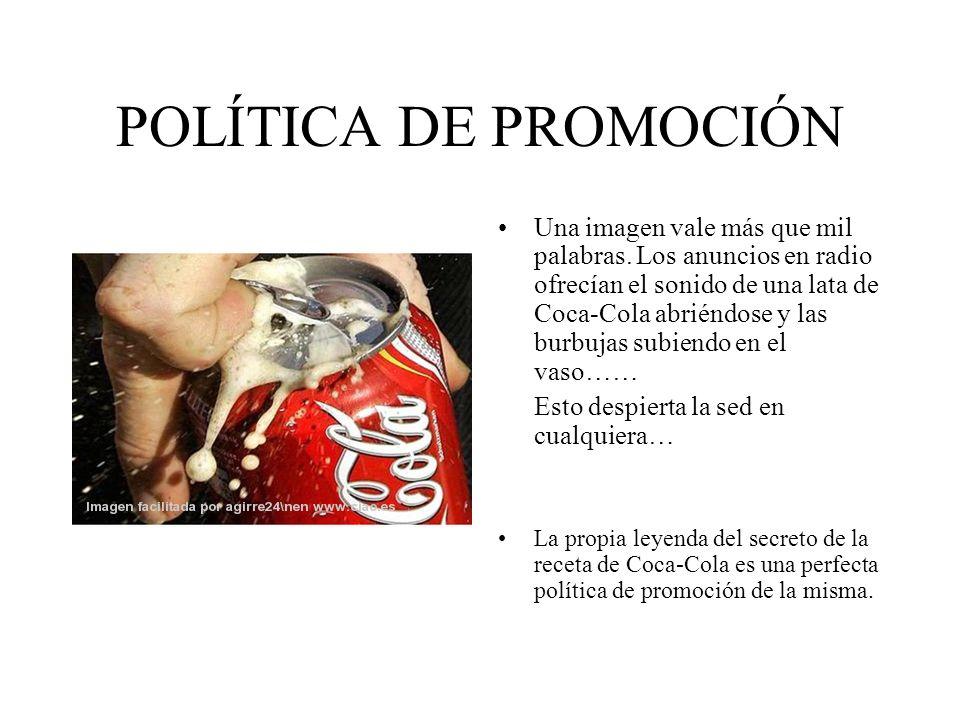 POLÍTICA DE PROMOCIÓN Una imagen vale más que mil palabras. Los anuncios en radio ofrecían el sonido de una lata de Coca-Cola abriéndose y las burbuja